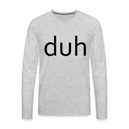 duh black - Men's Premium Long Sleeve T-Shirt
