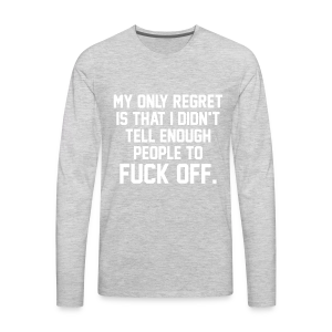 My Only Regret Is... - Men's Premium Long Sleeve T-Shirt