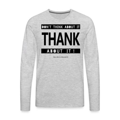 Thank About It - Men's Premium Long Sleeve T-Shirt