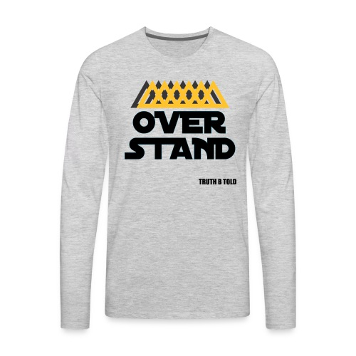 OVERSTAND - Men's Premium Long Sleeve T-Shirt