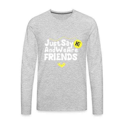 just say hi - Men's Premium Long Sleeve T-Shirt