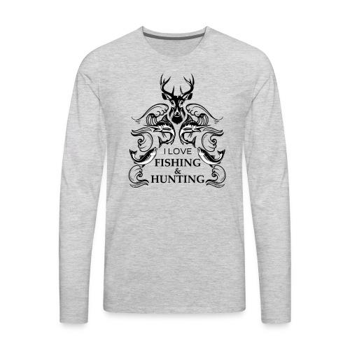 I love fishing and hunting - Men's Premium Long Sleeve T-Shirt