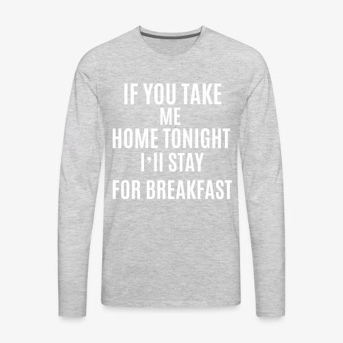 If You Take Me home - Men's Premium Long Sleeve T-Shirt