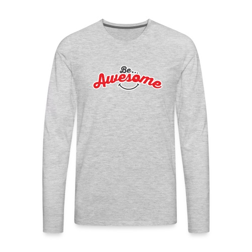 Be Awesome Long Sleeve - Men's Premium Long Sleeve T-Shirt