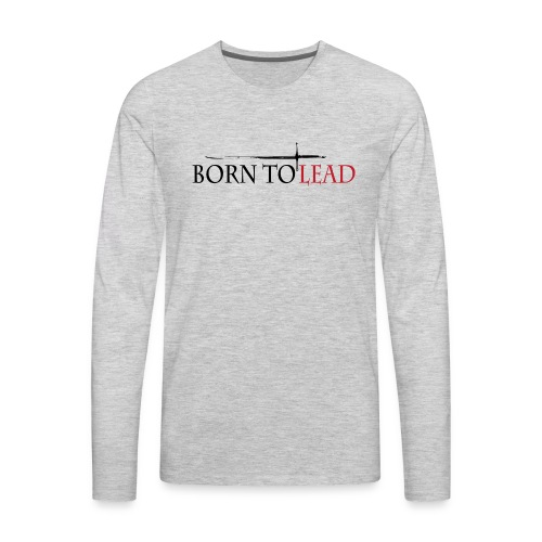 BORN TO LEAD SHIRT - Men's Premium Long Sleeve T-Shirt