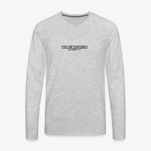 Tell me your wish - Men's Premium Long Sleeve T-Shirt