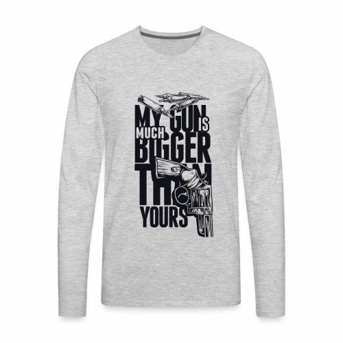 My Gun is Much Bigger Then Your Gun - Men's Premium Long Sleeve T-Shirt