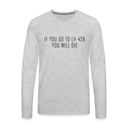 IF YOU GO TO LV-426 YOU WILL DIE - Men's Premium Long Sleeve T-Shirt