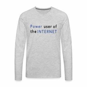 Power user of the Internet T-Shirt - Men's Premium Long Sleeve T-Shirt