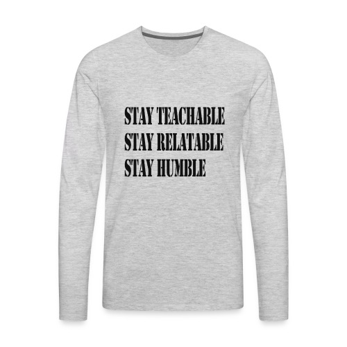 Stay Teachable, Stay Relatable, Stay Humble. - Men's Premium Long Sleeve T-Shirt