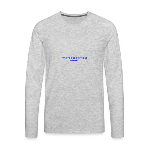 whats good without gaming - Men's Premium Long Sleeve T-Shirt