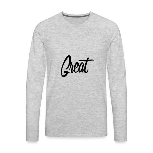 Great. - Men's Premium Long Sleeve T-Shirt