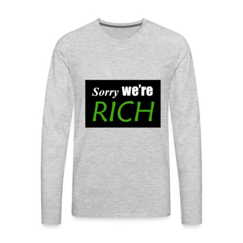 sorry we re rich - Men's Premium Long Sleeve T-Shirt
