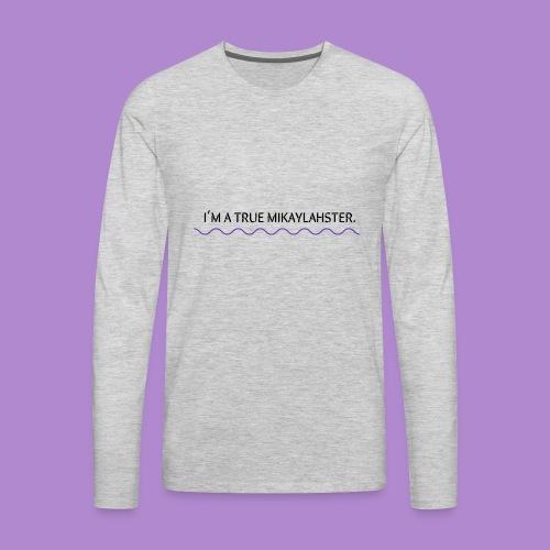 I'M A TRUE MIKAYLAHSTER - Men's Premium Long Sleeve T-Shirt