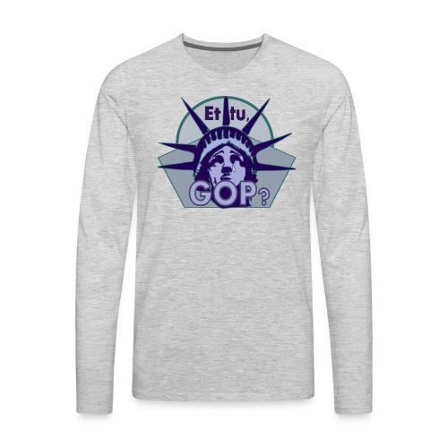 Et tu, GOP? - Men's Premium Long Sleeve T-Shirt