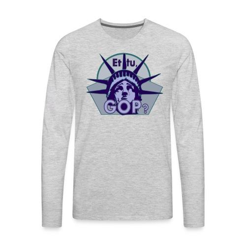Et tu, GOP? - Men's Premium Long Sleeve T-Shirt