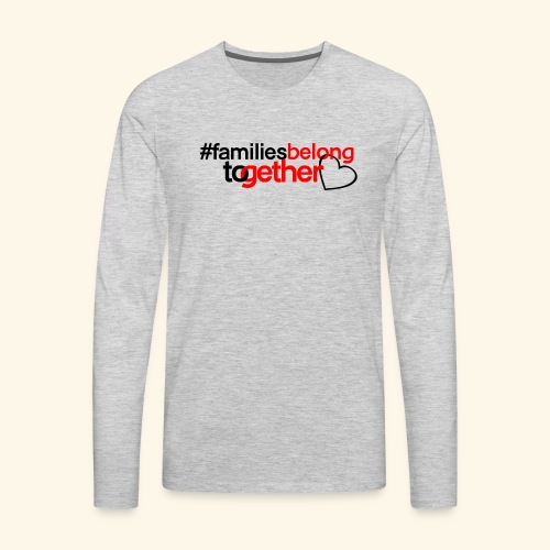 Families Belong Together - Men's Premium Long Sleeve T-Shirt