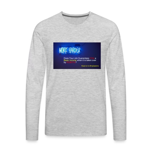 Work Harder #mybasicincome - Men's Premium Long Sleeve T-Shirt