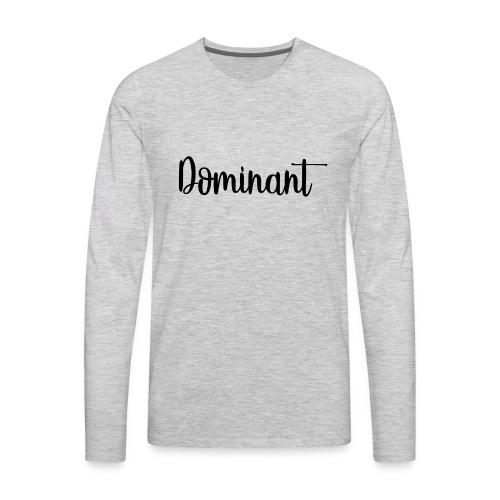 Dominant Casual - Men's Premium Long Sleeve T-Shirt