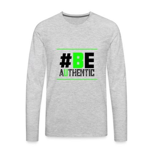 Be Authentic T-shirt - Men's Premium Long Sleeve T-Shirt