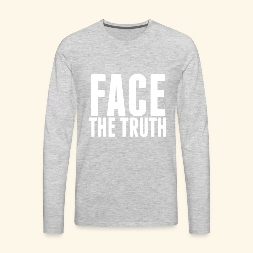 Face The Truth - Men's Premium Long Sleeve T-Shirt