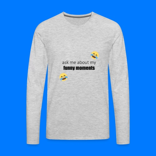 Ask Me About My Funny Moments - Men's Premium Long Sleeve T-Shirt