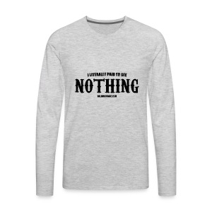 I LITERALLY PAID TO SEE NOTHING - Men's Premium Long Sleeve T-Shirt