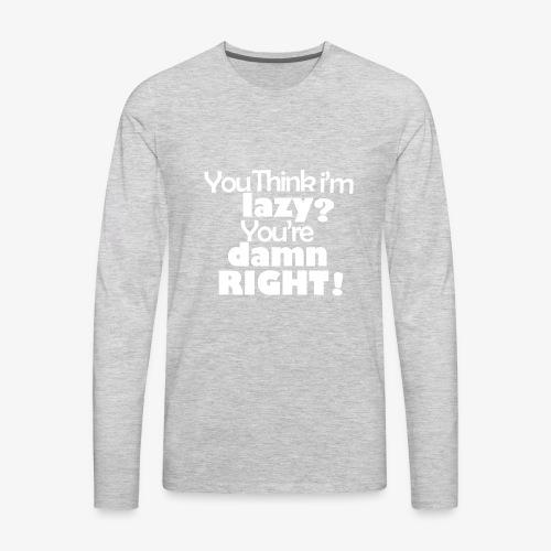 You're Damn Right! - Men's Premium Long Sleeve T-Shirt