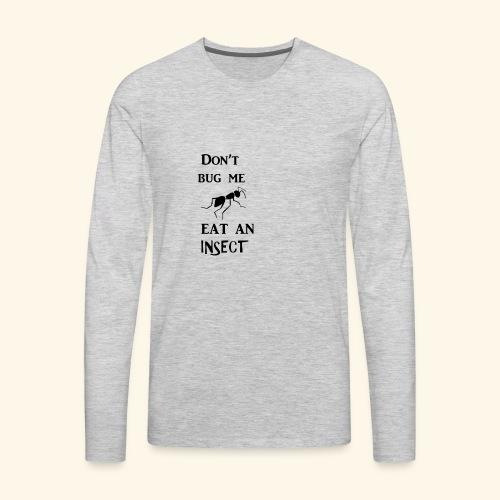 Dont Bug Me - Men's Premium Long Sleeve T-Shirt