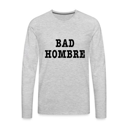 Bad Hombre t-shirt - Men's Premium Long Sleeve T-Shirt