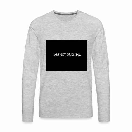 I AM NOT ORIGINAL - Men's Premium Long Sleeve T-Shirt