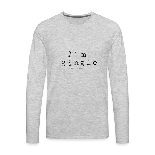 I'm single - Men's Premium Long Sleeve T-Shirt