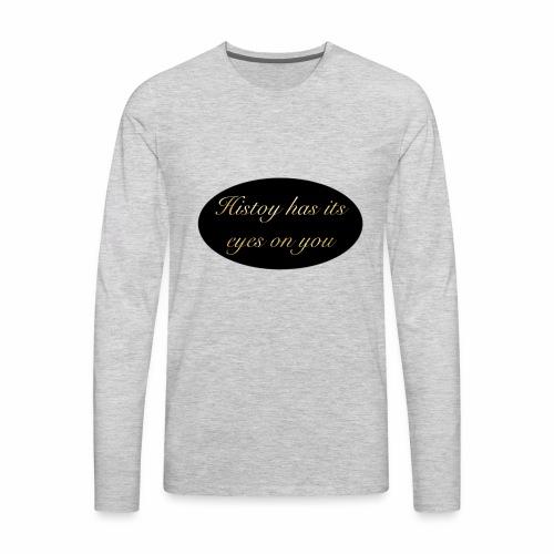 History has its eyes on you - Men's Premium Long Sleeve T-Shirt
