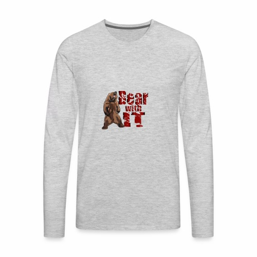 Bear with it - Men's Premium Long Sleeve T-Shirt