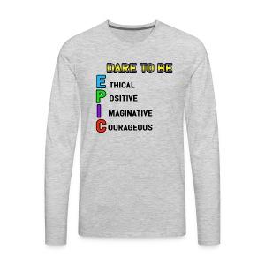 Dare to be EPIC - Men's Premium Long Sleeve T-Shirt