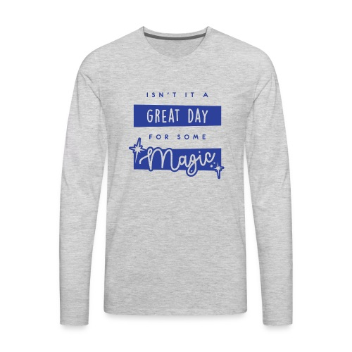 Isn't It A Great Day For Some Magic - Men's Premium Long Sleeve T-Shirt