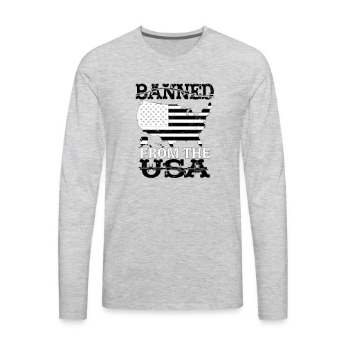 Banned From The USA - Men's Premium Long Sleeve T-Shirt