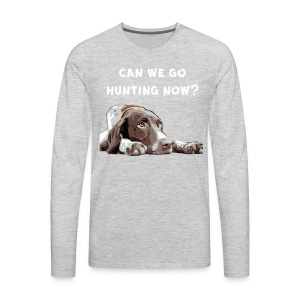 German Shorthair Pointer Can we go Hunting now? - Men's Premium Long Sleeve T-Shirt