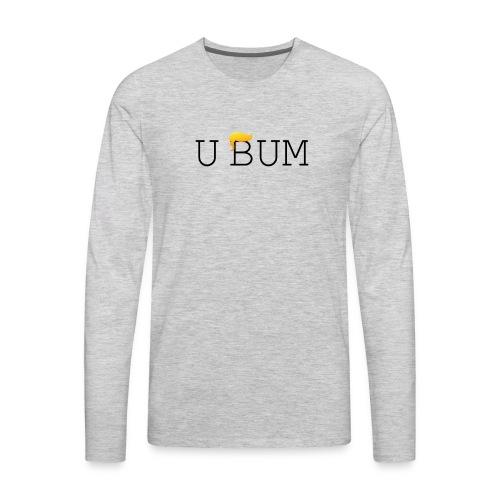 U Bum - Men's Premium Long Sleeve T-Shirt