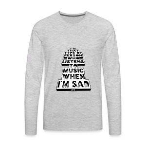 Only Music's There When Im Sad - Men's Premium Long Sleeve T-Shirt