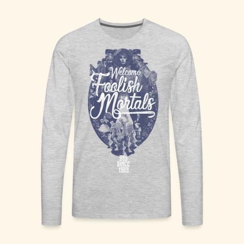 Foolish Mortals - Men's Premium Long Sleeve T-Shirt