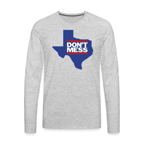 Don't Mess with Texas - Men's Premium Long Sleeve T-Shirt
