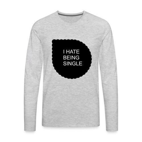 Single..... - Men's Premium Long Sleeve T-Shirt