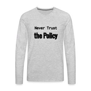 Never Trust the Policy - Men's Premium Long Sleeve T-Shirt