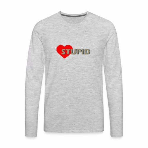 STUPID - Men's Premium Long Sleeve T-Shirt