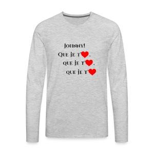 JOHNNY , Que je t'aiùme - Men's Premium Long Sleeve T-Shirt