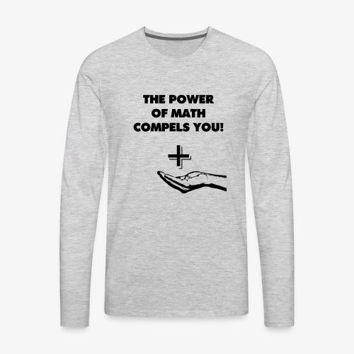 The Power of Math Compels You! - Men's Premium Long Sleeve T-Shirt