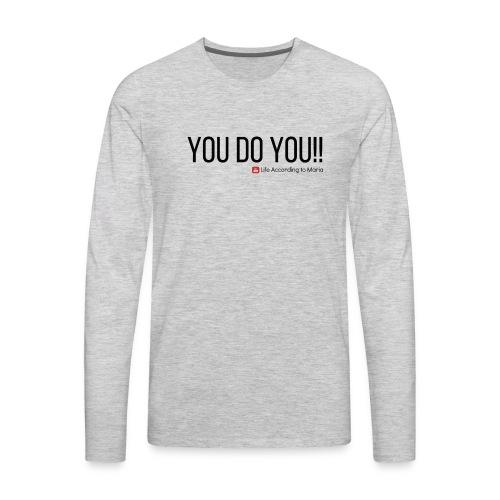 You D oYou Black Color Slogan - Men's Premium Long Sleeve T-Shirt