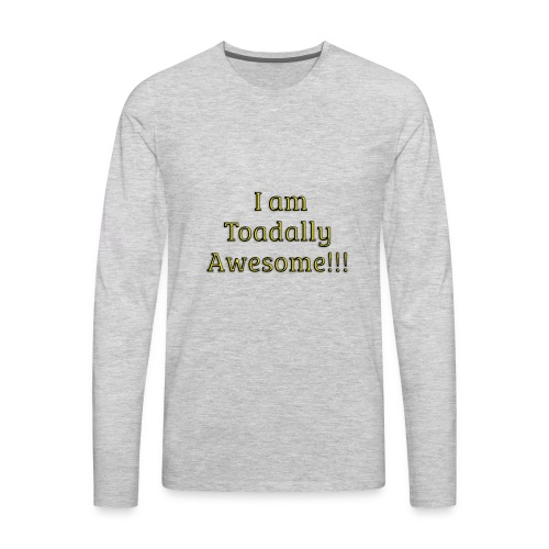 I am Toadally Awesome - Men's Premium Long Sleeve T-Shirt
