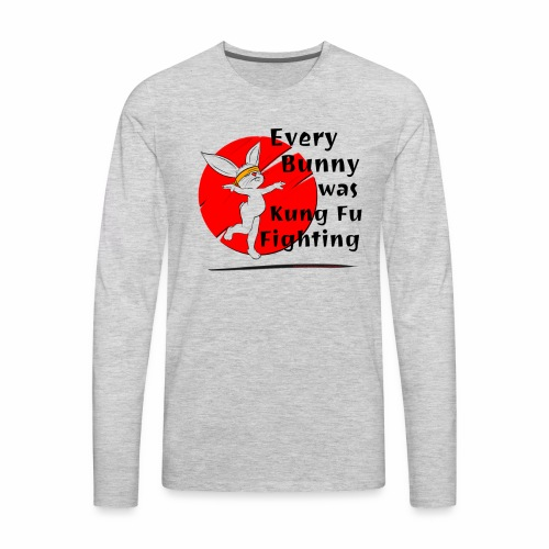 Every Bunny was Kung Fu Fighting - Men's Premium Long Sleeve T-Shirt
